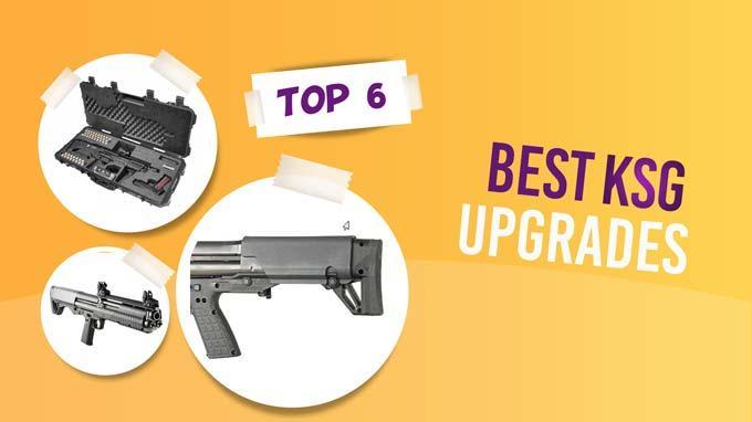 Top 6 Best KSG Upgrades for Your Beloved Shotgun 2021